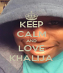 KEEP CALM AND LOVE KHALIJA - Personalised Poster A4 size