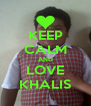 KEEP CALM AND LOVE KHALIS - Personalised Poster A4 size