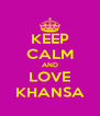 KEEP CALM AND LOVE KHANSA - Personalised Poster A4 size