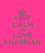 KEEP CALM AND LOVE KHARMAN - Personalised Poster A4 size