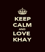 KEEP CALM AND LOVE  KHAY - Personalised Poster A4 size