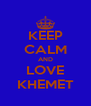 KEEP CALM AND LOVE KHEMET - Personalised Poster A4 size