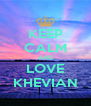 KEEP CALM AND LOVE KHEVIAN - Personalised Poster A4 size