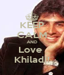 KEEP CALM AND Love  Khiladi! - Personalised Poster A4 size