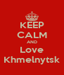 KEEP CALM AND Love Khmelnytsk - Personalised Poster A4 size