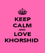 KEEP CALM AND LOVE KHORSHID  - Personalised Poster A4 size