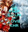 KEEP CALM AND LOVE KHR - Personalised Poster A4 size