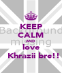 KEEP CALM AND love ‎​Khrazii bre!! - Personalised Poster A4 size