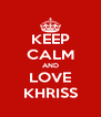 KEEP CALM AND LOVE KHRISS - Personalised Poster A4 size