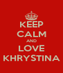 KEEP CALM AND LOVE KHRYSTINA - Personalised Poster A4 size