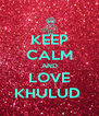 KEEP CALM AND LOVE KHULUD  - Personalised Poster A4 size
