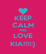 KEEP CALM AND LOVE KIA!!!!:) - Personalised Poster A4 size
