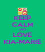 KEEP CALM AND LOVE KIA-MARIE - Personalised Poster A4 size