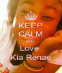 KEEP CALM AND  Love  Kia Renae - Personalised Poster A4 size
