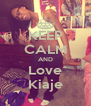 KEEP CALM AND Love Kiaje - Personalised Poster A4 size