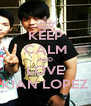KEEP CALM AND LOVE KIAN LOPEZ - Personalised Poster A4 size