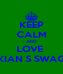 KEEP CALM AND LOVE  KIAN S SWAG - Personalised Poster A4 size