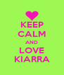 KEEP CALM AND LOVE KIARRA - Personalised Poster A4 size