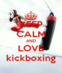 KEEP CALM AND LOVE kickboxing - Personalised Poster A4 size