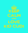 KEEP CALM AND LOVE KID CUDI - Personalised Poster A4 size