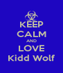 KEEP CALM AND LOVE Kidd Wolf - Personalised Poster A4 size