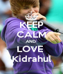 KEEP CALM AND  LOVE  Kidrahul - Personalised Poster A4 size