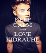 KEEP CALM AND LOVE KIDRAUHL - Personalised Poster A4 size
