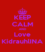 KEEP CALM AND Love KidrauhlINA - Personalised Poster A4 size