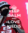 KEEP CALM AND LOVE KIEDIS - Personalised Poster A4 size