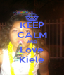 KEEP CALM AND Love Kiele - Personalised Poster A4 size