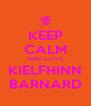 KEEP CALM AND LOVE KIELFHINN BARNARD - Personalised Poster A4 size