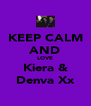 KEEP CALM AND LOVE Kiera & Denva Xx - Personalised Poster A4 size