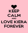 KEEP CALM AND LOVE KIERA FOREVER - Personalised Poster A4 size