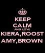 KEEP CALM AND LOVE KIERA,ROOST AMY,BROWN - Personalised Poster A4 size