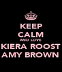 KEEP CALM AND LOVE KIERA ROOST AMY BROWN - Personalised Poster A4 size