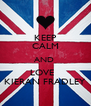KEEP CALM AND  LOVE   KIERAN FRADLEY - Personalised Poster A4 size
