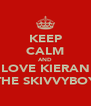 KEEP CALM AND LOVE KIERAN THE SKIVVYBOY - Personalised Poster A4 size