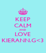 KEEP CALM AND LOVE KIERANN.G<3 - Personalised Poster A4 size