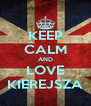 KEEP CALM AND LOVE KIEREJSZA - Personalised Poster A4 size