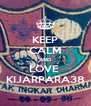 KEEP CALM AND LOVE  KIJARPARA38 - Personalised Poster A4 size