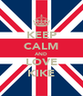 KEEP CALM AND LOVE KIKE - Personalised Poster A4 size