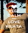 KEEP CALM AND LOVE KILATA - Personalised Poster A4 size
