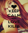 KEEP CALM AND LOVE KILEE - Personalised Poster A4 size
