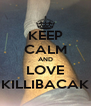 KEEP CALM AND LOVE KILLIBACAK - Personalised Poster A4 size