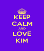 KEEP CALM AND LOVE KIM - Personalised Poster A4 size