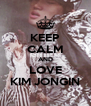 KEEP CALM AND LOVE KIM JONGIN - Personalised Poster A4 size