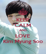KEEP CALM AND LOVE Kim Myung Soo - Personalised Poster A4 size