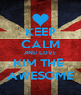 KEEP CALM AND LOVE KIM THE  AWESOME - Personalised Poster A4 size