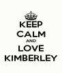 KEEP CALM AND LOVE KIMBERLEY - Personalised Poster A4 size