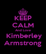 KEEP CALM And Love  Kimberley Armstrong - Personalised Poster A4 size